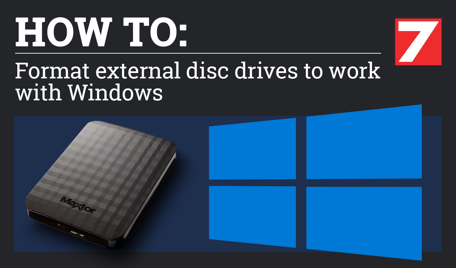 Formatting a drive for use with Windows 7, 8 & 10